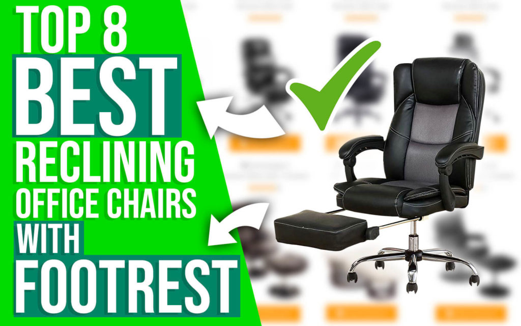 8 Best Reclining Office Chairs With Footrest 2021 Top Picks